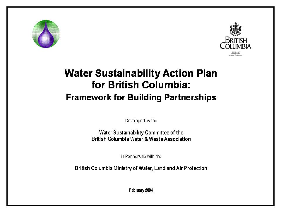 The Water Sustainability Action Plan for British Columbia (i.e. 'the Action Plan') provides a partnership umbrella for on-the-ground initiatives that are promoting water stewardship across the province, and that are also informing Provincial policy through shared responsibility. The goal is to influence choices and encourage action by individuals and organizations so that water resource stewardship will become an integral part of land use and daily living.
